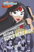 LAS AVENTURAS DE KATANA EN SUPER HERO HIGH (DC SUPER HERO GIRLS 4 ) de YEE, LISA