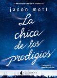 LA CHICA DE LOS PRODIGIOS di MOTT, JASON