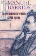 LA VOLUNTAD DE PODER COMO AMOR de BARRIOS, MANUEL