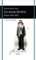 LA MUSA FURTIVA. POESIA 1967-2012 de MOLINA FOIX, VICENTE