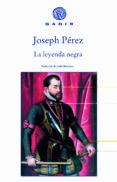 LA LEYENDA NEGRA di PEREZ, JOSEPH