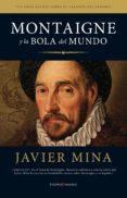 MONTAIGNE Y LA BOLA DEL MUNDO de MINA, JAVIER