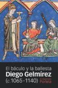 DIEGO GELMIREZ (C. 1065 - 1140): EL BACULO Y LA BALLESTA di PORTELA SILVA, ERMELINDO