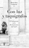CON LUZ Y TAQUIGRAFOS: EL PARLAMENTO EN LA RESTAURACION (1913 - 1923) di CABRERA, MERCEDES