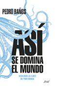 ASI SE DOMINA EL MUNDO: DESVELANDO LAS CLAVES DEL PODER MUNDIAL di BAÑOS, PEDRO