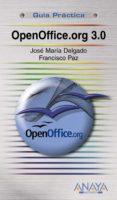 OPENOFFICE.ORG 3.0 (GUIA PRACTICA) de DELGADO, JOSE MARIA  PAZ, FRANCISCO