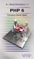 PHP 6 (GUIA PRACTICA) de CHARTE, FRANCISCO