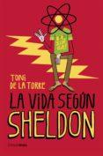 LA VIDA SEGUN SHELDON de TORRE, TONI DE LA