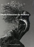 OLIVOS MILENARIOS DE MALLORCA di VV.AA.