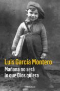 MAÑANA NO SERA LO QUE DIOS QUIERA de GARCIA MONTERO, LUIS