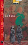 SOMBRA (PREMIO BARCO DE VAPOR 2004) de BORDONS, PALOMA