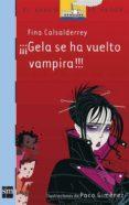 ¡¡¡GELA SE HA VUELTO VAMPIRA!!! de CASALDERREY, FINA