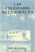 LAS VELEIDADES DE LA FORTUNA di BAROJA, PIO