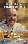 MENTE ABIERTA, CORAZON CREYENTE di BERGOGLIO, JORGE PAPA FRANCISCO