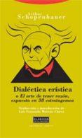 DIALECTICA ERISTICA O EL ARTE DE TENER RAZON, EXPUESTA EN 38 ESTR ATAGEMAS de SCHOPENHAUER, ARTHUR