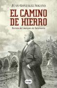 EL CAMINO DE HIERRO: RETRATO DEL MARQUES DE SALAMANCA di GONZALEZ SOLANO, JUAN