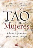 EL TAO DE LAS MUJERES: SABIDURIA FEMENINA PARA NUESTRO TIEMPO de METZ, PAMELA K.