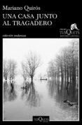 UNA CASA JUNTO AL TRAGADERO (XIII PREMIO TUSQUETS EDITORES DE NOVELA 2017) de QUIROS, MARIANO