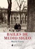 BAILES DE MEDIO SIGLO di SOTELO, MARTIN