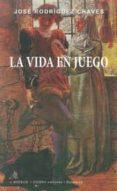 LA VIDA EN JUEGO de RODRIGUEZ CHAVES, JOSE