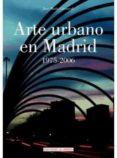 ARTE URBANO EN MADRID 1975-2006 di CARRASCAL, JOSE MARIA
