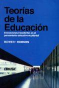 TEORIAS DE LA EDUCACION: INNOVACIONES IMPORTANTES EN EL PENSAMIEN TO EDUCATIVO OCCIDENTAL di BOWEN, JAMES  HOBSON, R. PETER