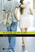 NO LE DIGAS QUE AUN LA AMO de ALVAREZ, BLANCA