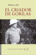 EL CRIADOR DE GORILAS de ARLT, ROBERTO