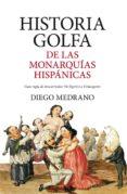 HISTORIA GOLFA DE LAS MONARQUIAS HISPANICAS di MEDRANO, DIEGO