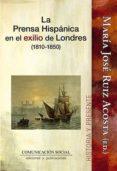 LA PRENSA HISPANICA EN EL EXILIO DE LONDRES (1810-1850) di RUIZ ACOSTA, MARIA JOSE
