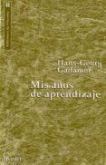 MIS AÑOS DE APRENDIZAJE de GADAMER, HANS-GEORG