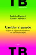 CAMBIAR EL PASADO: SUPERAR EXPERIENCIAS TRAUMATICAS CON LA TERAPI A CON LA TERAPIA ESTRATEGICA di MILANESE, ROBERTA