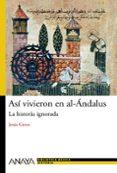 ASI VIVIERON EN AL-ANDALUS: LA HISTORIA IGNORADA di GREUS, JESUS