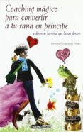 COACHING MAGICO PARA CONVERTIR A TU RANA EN PRINCIPE di FERNANDEZ PINTO, JIMENA