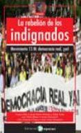LA REBELION DE LOS INDIGNADOS: MOVIMIENTO 15-M: DEMOCRACIA REAL ¡ YA! de TAIBO, CARLOS  VIVAS, ESTHER  ANTENTAS, JOSEP MARIA