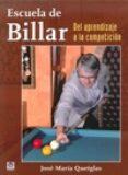 ESCUELA DE BILLAR. DEL APRENDIZAJE A LA COMPETICION di QUETGLAS, JOSE MARIA