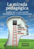 MIRADA PEDAGOGICA. TEORIA DE LA EDUCACION, METODOLOGIA Y FOCALIZACIONES di TOURIÑAN LOPEZ, JOSE M.