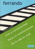 ARTE Y COTIDIANEIDAD: HACIA LA TRANSFORMACION DE LA VIDA EN ARTE di FERRANDO, BARTOLOME