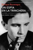 UN ESPIA EN LA TRINCHERA: KIM PHILBY EN LA GUERRA CIVIL ESPAÑOLA (PREMIO COMILLAS DE HISTORIA, BIOGRAFIA Y MEMORIAS 2017) di BOCANEGRA, ENRIQUE