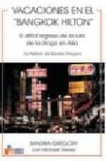 VACACIONES EN EL BANGKOK HILTON: EL DIFICIL REGRESO DE LA RUTA DE LA DROGA EN ASIA: LA HISTORIA DE SANDRA GREGORY di GREGORY, SANDRA