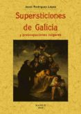 SUPERSTICIONES DE GALICIA (2ª ED. FACSIMIL DE LA ED. DE MADRID, 1 910) di RODRIGUEZ LOPEZ, JESUS