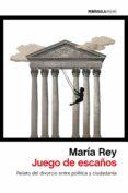 JUEGO DE ESCAÑOS: RELATO DEL DIVORCIO ENTRE POLITICA Y CIUDADANIA di REY, MARIA