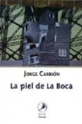 LA PIEL DE LA BOCA di CARRION, JORGE