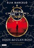 ANIMA MUNDI 1. HIJOS DEL CLAN ROJO de BARCELO, ELIA