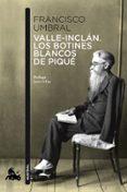 VALLE-INCLAN: LOS BOTINES BLANCOS DE PIQUE de UMBRAL, FRANCISCO