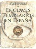 ATLAS DESPLEGABLE DE ENCLAVES TEMPLARIOS EN ESPAÑA de LARA MARTINEZ, MARIA