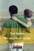 POR ENCIMA DEL MUNDO de BOWLES, PAUL