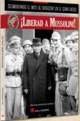 ¡LIBERAD A MUSSOLINI!: DESMONTANDO EL MITO DE SKORZENY di GONZALEZ LOPEZ, OSCAR