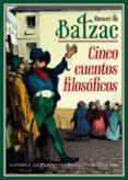 CINCO CUENTOS FILOSOFICOS di BALZAC, HONORE DE
