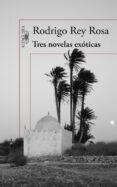 TRES NOVELAS EXOTICAS di REY ROSA, RODRIGO